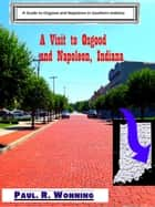 A Visit To Osgood and Napoleon, Indiana ebook by Paul R. Wonning