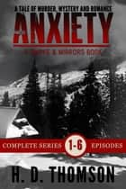 Anxiety: Episode 1 to 6 - A Tale of Murder, Mystery and Romance ebook by H. D. Thomson