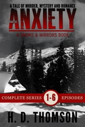 Anxiety: Episode 1 to 6 - A Tale of Murder, Mystery and Romance - A Smoke and Mirrors Book ebook by H. D. Thomson