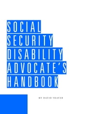 Social Security Disability Advocate's Handbook ebook by David Traver