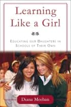 Learning Like a Girl ebook by Diana Meehan