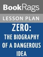Zero: The Biography of a Dangerous Idea Lesson Plans ebook by BookRags