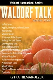 Waldorf Talk: Waldorf and Steiner Education Inspired Ideas for Homeschooling for September and October - Waldorf Homeschool Series, #5 ebook by Kytka Hilmar-Jezek