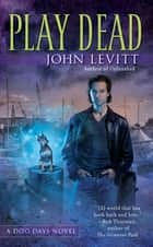 Play Dead ebook by John Levitt