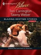 Blazing Bedtime Stories, Volume III - The Body That Launched a Thousand Ships\You Have To Kiss a Lot of Frogs... ebook by Tori Carrington, Tawny Weber