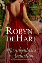 Misadventures in Seduction ebook by Robyn DeHart