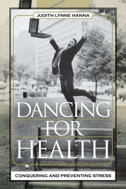 Dancing for Health - Conquering and Preventing Stress ebook by Judith Lynne Hanna