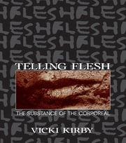 Telling Flesh - The Substance of the Corporeal ebook by Vicki Kirby