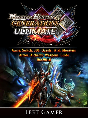 Monster Hunter Generations Ultimate Game, Switch, 3DS, Quests, Wiki,  Monsters, Armor, Alchemy, Weapons, Guide Unofficial