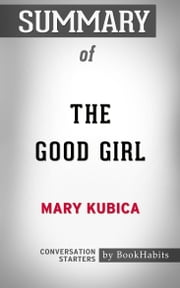 Summary of The Good Girl: An addictively suspenseful and gripping thriller by Mary Kubica | Conversation Starters ebook by Book Habits
