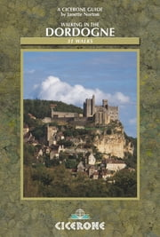Walking in the Dordogne - Over 30 walks in southwest France ebook by Janette Norton