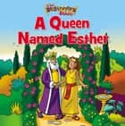 The Beginner's Bible A Queen Named Esther ebook by Zondervan
