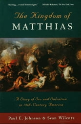 The Kingdom of Matthias: A Story of Sex and Salvation in 19th-Century America ebook by Paul E. Johnson,Sean Wilentz