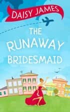 The Runaway Bridesmaid ebook by Daisy James