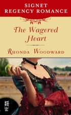 The Wagered Heart - Signet Regency Romance (InterMix) ebook by Rhonda Woodward