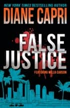 False Justice: A Judge Willa Carson Mystery ebook by Diane Capri