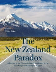 The New Zealand Paradox - Adjusting to the Change in Balance of Power in the Asia Pacific over the Next 20 Years ebook by Wayne Mapp