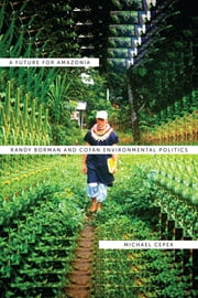 A Future for Amazonia - Randy Borman and Cofán Environmental Politics ebook by Michael Cepek