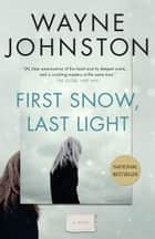 First Snow, Last Light ebook by Wayne Johnston