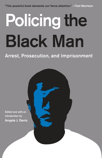 Policing the Black Man - Arrest, Prosecution, and Imprisonment ebook by