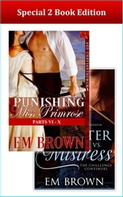 Special 2-Book Edition of Punishing Miss Primrose, Parts VI: X and Master vs. Mistress: The Challenge Continues ebook by Em Brown