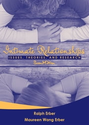 Intimate Relationships - Issues, Theories, and Research, Second Edition ebook by Ralph Erber,Maureen Wang Erber