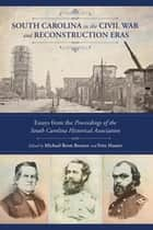 South Carolina in the Civil War and Reconstruction Eras - Essays from the Proceedings of the South Carolina Historical Association ebook by Michael Brem Bonner, Fritz Hamer