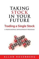 Taking Stock in Your Future - Trading a Single Stock ebook by Allan Rosenberg