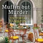 Muffin but Murder audiobook by Victoria Hamilton