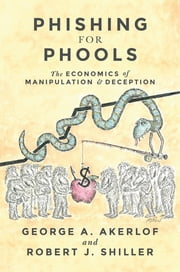 Phishing for Phools - The Economics of Manipulation and Deception ebook by George A. Akerlof,Robert J. Shiller