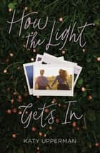 How the Light Gets In ebook by Katy Upperman