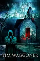 A Strange and Savage Garden ebook by