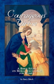 Courageous Virtue: A Bible Study on Moral Excellence for Women ebook by Stacy Mitch