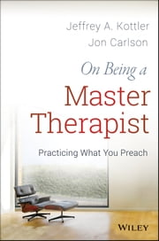 On Being a Master Therapist - Practicing What You Preach ebook by Jeffrey A. Kottler,Jon Carlson