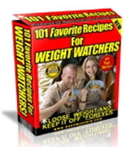 "101 Favorite Recipes For Weight Watchers - Lose Weight And Keep It Off ""Forever"" ebook by American Home Business"