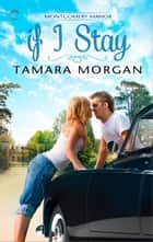 If I Stay ebook by Tamara Morgan