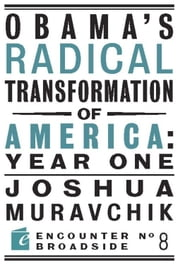 Obama's Radical Transformation of America: Year One ebook by Joshua Muravchik