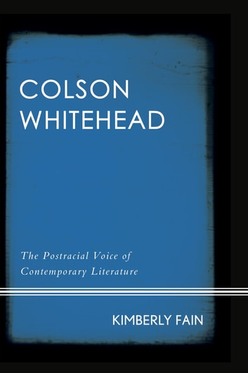 Colson Whitehead - The Postracial Voice of Contemporary Literature 電子書籍 by Kimberly Fain