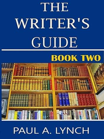 The Writer's Guide (Book Two) ebook by Paul A. Lynch