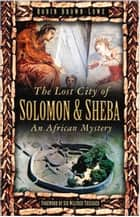 Lost City of Solomon & Sheba - An African Mystery ebook by Robin Brown, Sir Wilfred Thesiger