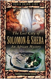 Lost City of Solomon & Sheba - An African Mystery ebook by Robin Brown,Sir Wilfred Thesiger
