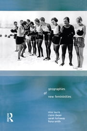 Geographies of New Femininities ebook by Nina Laurie,Claire Dywer,Sarah L. Holloway,Fiona Smith