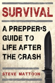 Survival - A Prepper's Guide to Life after the Crash ebook by Steve Mattoon