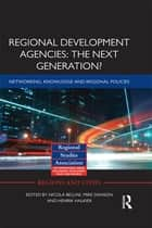 Regional Development Agencies: The Next Generation? ebook by Nicola Bellini,Mike Danson,Henrik Halkier
