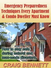 Emergency Preparedness Techniques Every Apartment & Condo Dweller Must Know ebook by Craig Bennett