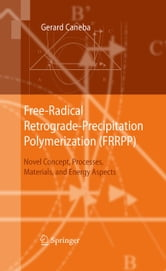 Free-Radical Retrograde-Precipitation Polymerization (FRRPP) - Novel Concept, Processes, Materials, and Energy Aspects ebook by Gerard Caneba