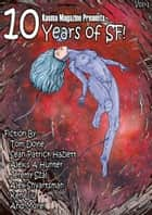 10 Years of SF! - 25 of the best short science fiction stories published in the last 10 years. ebook by Ken Liu, Alex Shvartsman, Alexis A. Hunter,...