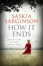 How It Ends ebook by Saskia Sarginson