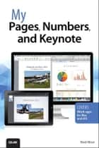 My Pages, Numbers, and Keynote (for Mac and iOS) ebook by Brad Miser