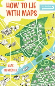 How to Lie with Maps, Third Edition ebook by Mark Monmonier